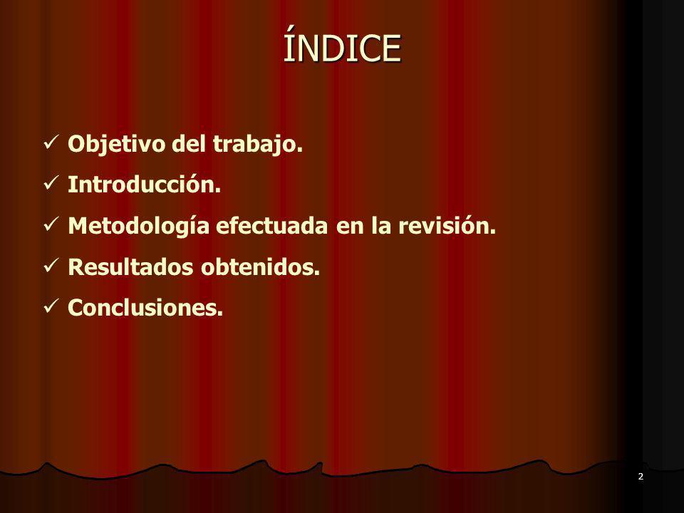 ÍNDICE Objetivo del trabajo. Introducción. Metodología efectuada en la revisión. Resultados obtenidos. Conclusiones. 2