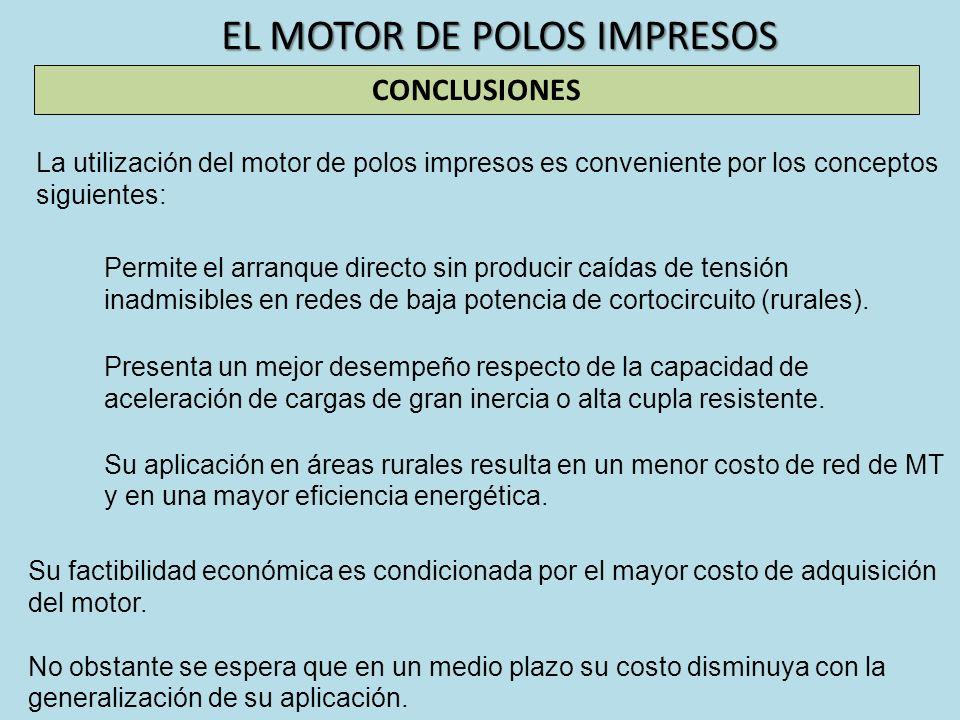 EL MOTOR DE POLOS IMPRESOS La utilización del motor de polos impresos es conveniente por los conceptos siguientes: CONCLUSIONES Presenta un mejor dese