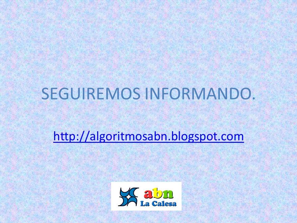 SEGUIREMOS INFORMANDO. http://algoritmosabn.blogspot.com
