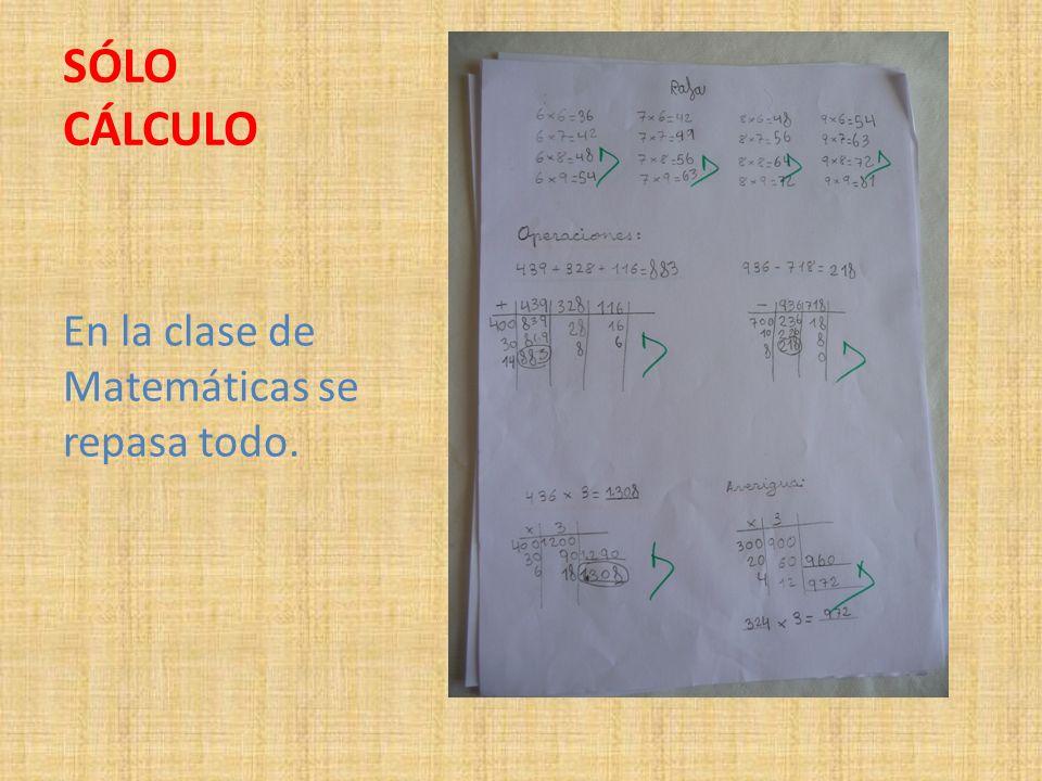SÓLO CÁLCULO En la clase de Matemáticas se repasa todo.