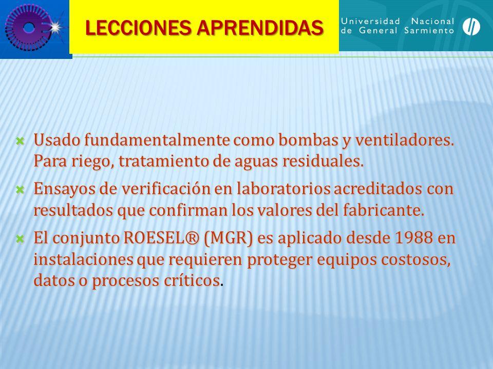 LECCIONES APRENDIDAS Usado fundamentalmente como bombas y ventiladores. Para riego, tratamiento de aguas residuales. Usado fundamentalmente como bomba