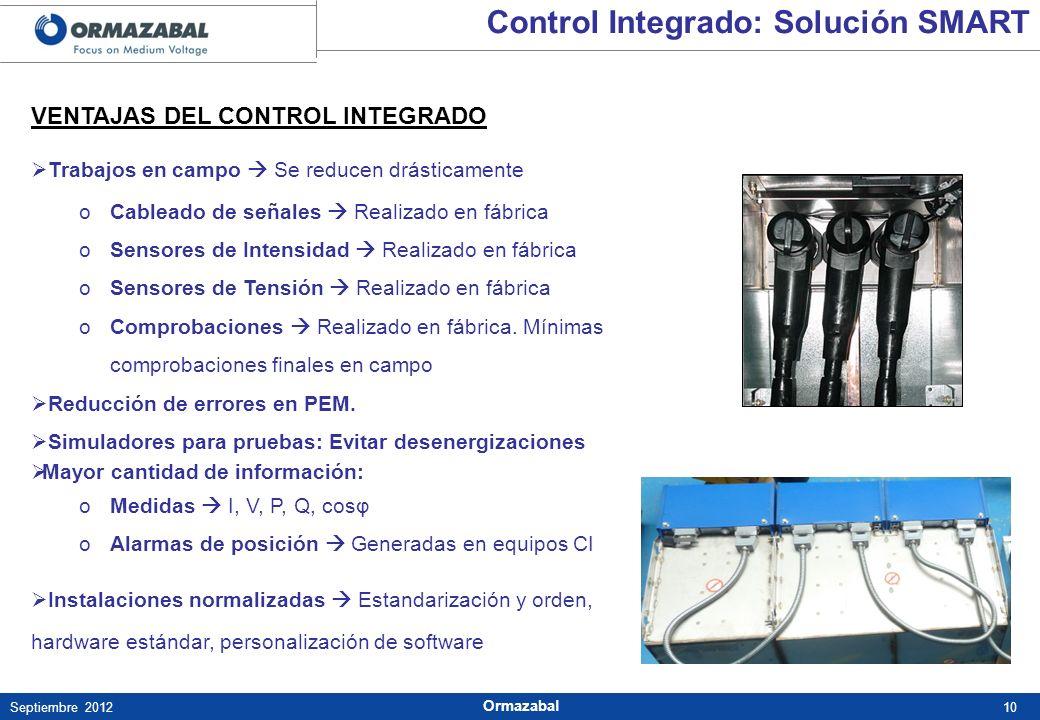 10Septiembre 2012 Ormazabal VENTAJAS DEL CONTROL INTEGRADO Trabajos en campo Se reducen drásticamente oCableado de señales Realizado en fábrica oSenso