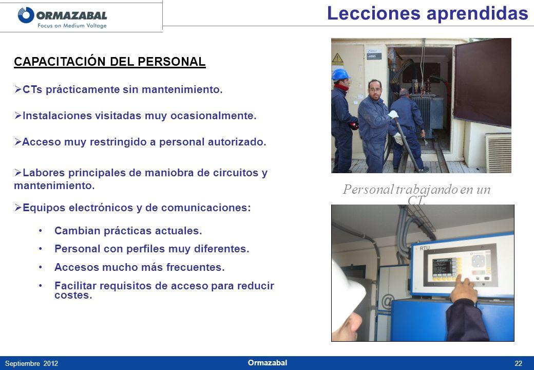 22Septiembre 2012 Ormazabal CAPACITACIÓN DEL PERSONAL CTs prácticamente sin mantenimiento. Instalaciones visitadas muy ocasionalmente. Acceso muy rest