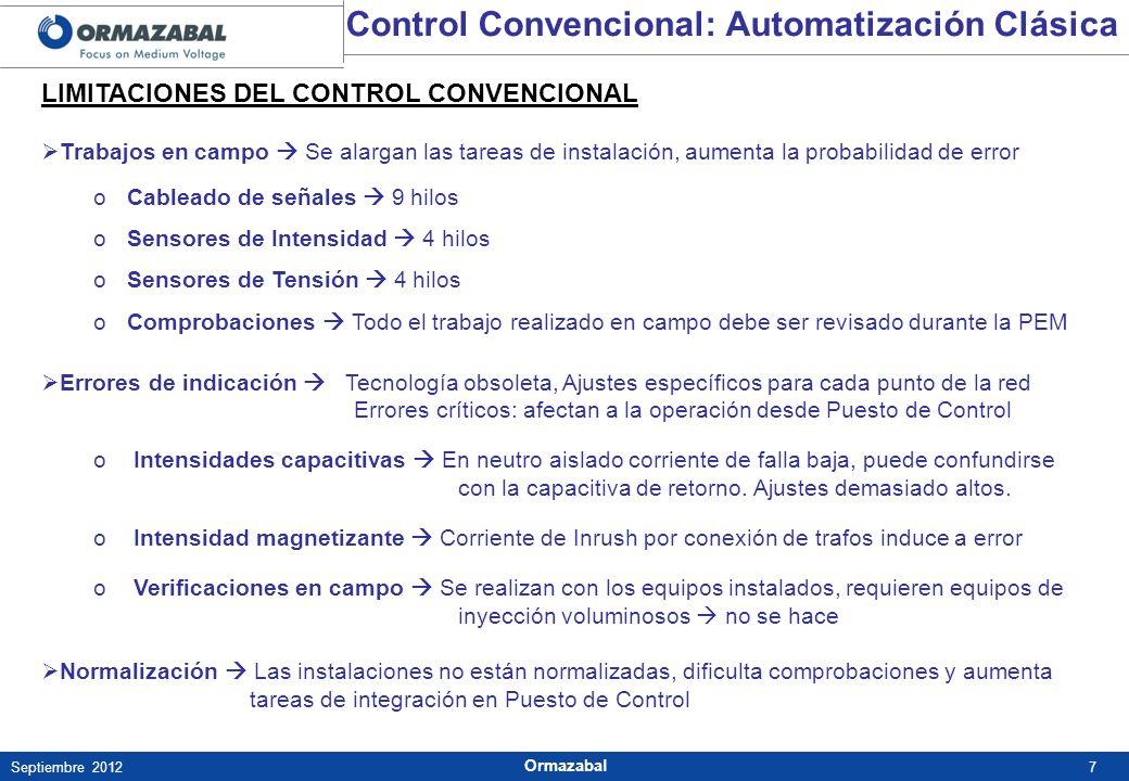 7Septiembre 2012 Ormazabal Control Convencional: Automatización Clásica LIMITACIONES DEL CONTROL CONVENCIONAL Trabajos en campo Se alargan las tareas