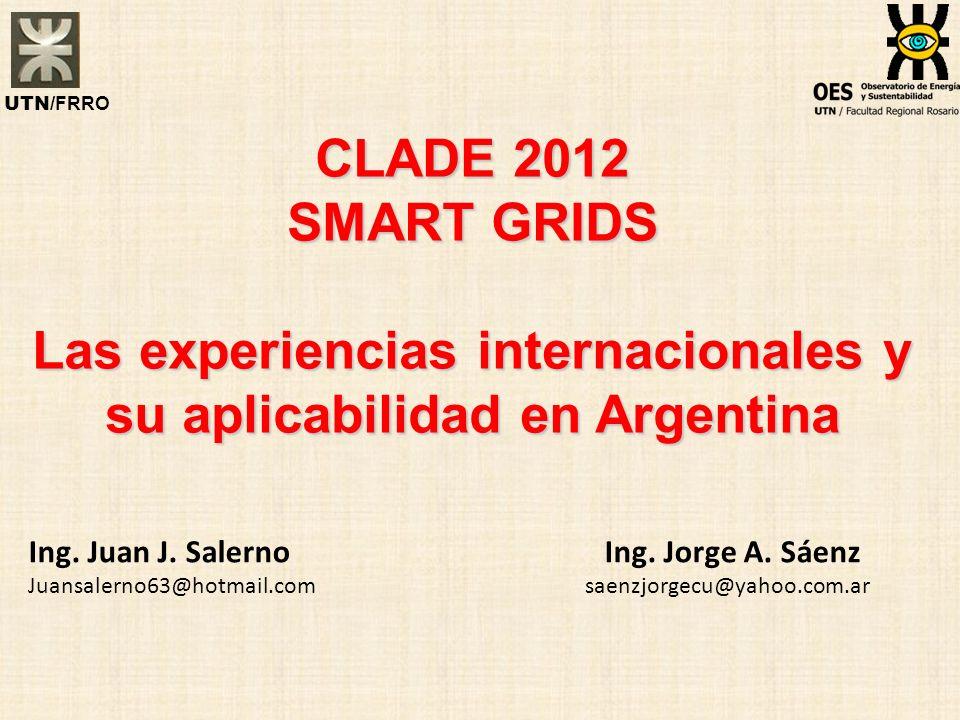 CLADE 2012 SMART GRIDS Las experiencias internacionales y su aplicabilidad en Argentina UTN/ FRRO Ing. Juan J. SalernoIng. Jorge A. Sáenz Juansalerno6