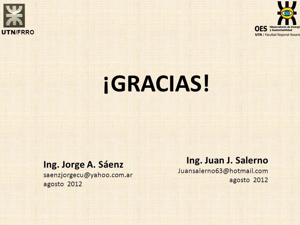 ¡GRACIAS! Ing. Jorge A. Sáenz saenzjorgecu@yahoo.com.ar agosto 2012 Ing. Juan J. Salerno Juansalerno63@hotmail.com agosto 2012 UTN/ FRRO
