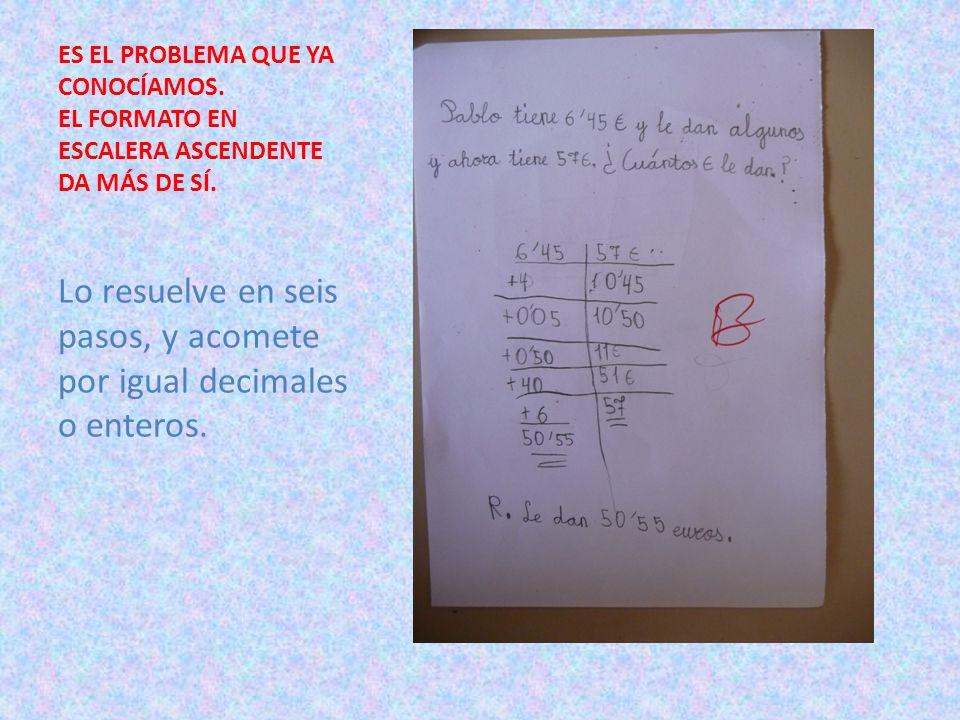 ES EL PROBLEMA QUE YA CONOCÍAMOS. EL FORMATO EN ESCALERA ASCENDENTE DA MÁS DE SÍ. Lo resuelve en seis pasos, y acomete por igual decimales o enteros.