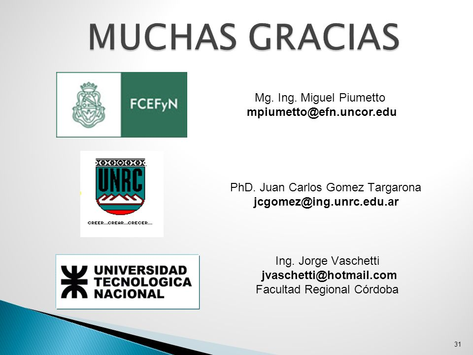 31 Mg. Ing. Miguel Piumetto mpiumetto@efn.uncor.edu PhD. Juan Carlos Gomez Targarona jcgomez@ing.unrc.edu.ar Ing. Jorge Vaschetti jvaschetti@hotmail.c