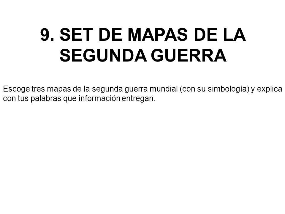 9. SET DE MAPAS DE LA SEGUNDA GUERRA Escoge tres mapas de la segunda guerra mundial (con su simbología) y explica con tus palabras que información ent