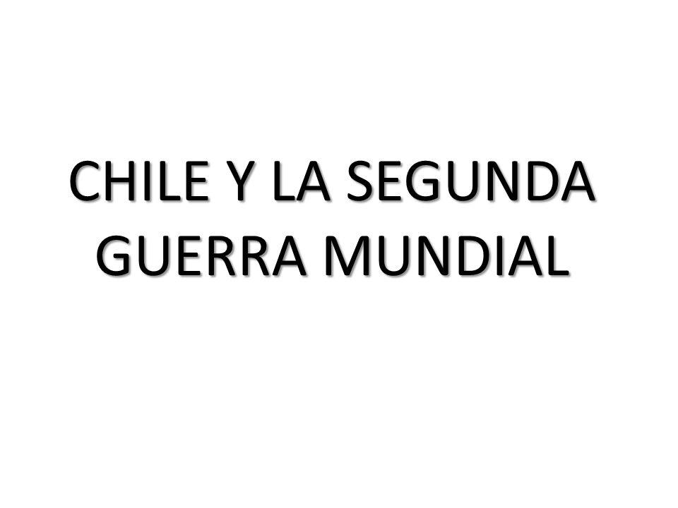 CHILE Y LA SEGUNDA GUERRA MUNDIAL