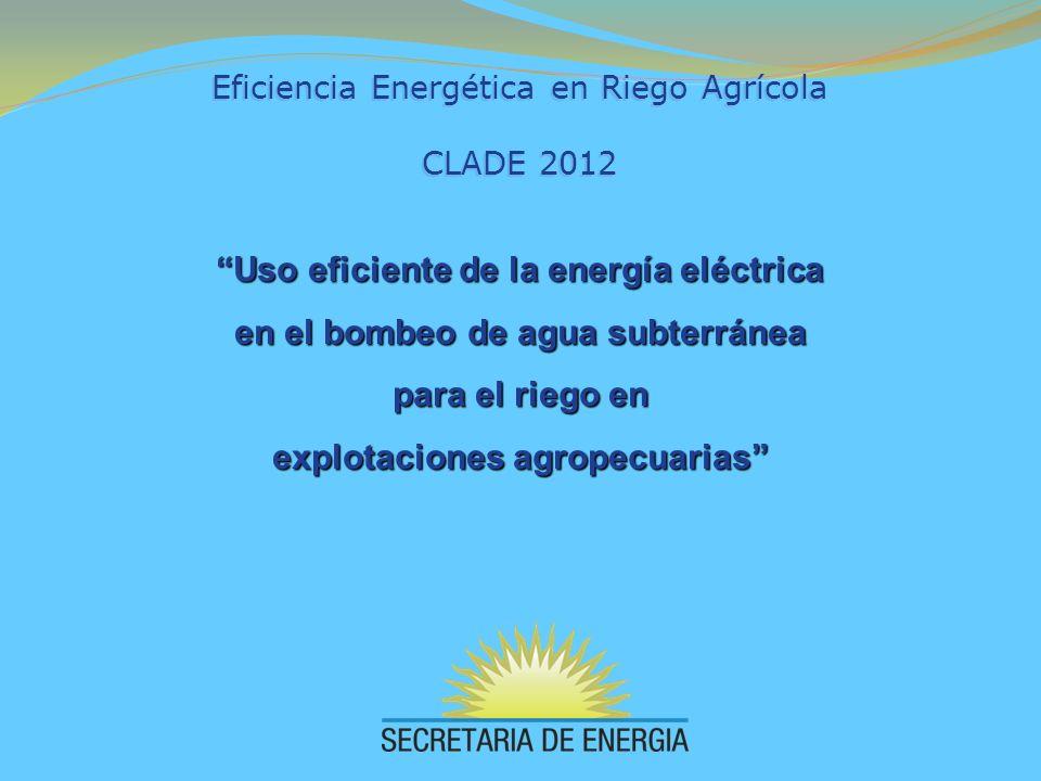 Eficiencia Energética en Riego Agrícola CLADE 2012 Eficiencia Energética en Riego Agrícola CLADE 2012 Uso eficiente de la energía eléctrica en el bomb