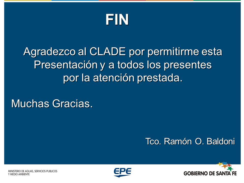 FIN Agradezco al CLADE por permitirme esta Presentación y a todos los presentes por la atención prestada. Muchas Gracias. Tco. Ramón O. Baldoni