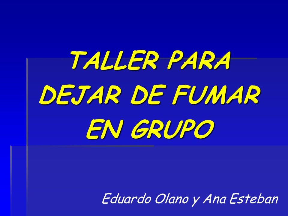 TALLER PARA DEJAR DE FUMAR EN GRUPO Eduardo Olano y Ana Esteban