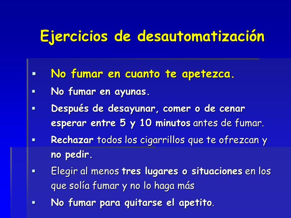 Ejercicios de desautomatización No fumar en cuanto te apetezca. No fumar en cuanto te apetezca. No fumar en ayunas. No fumar en ayunas. Después de des