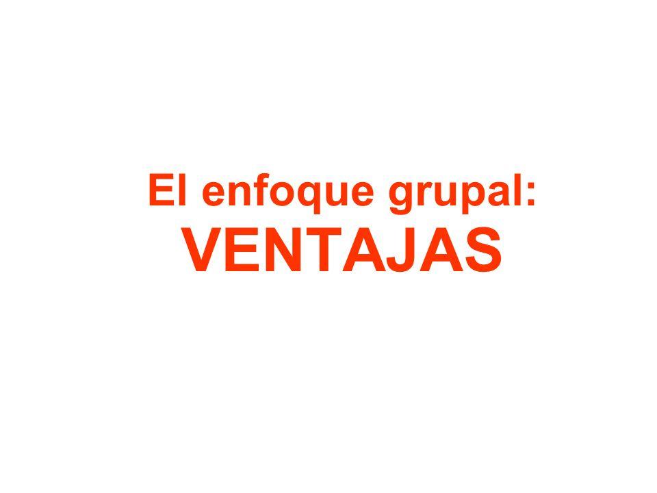 El enfoque grupal: VENTAJAS