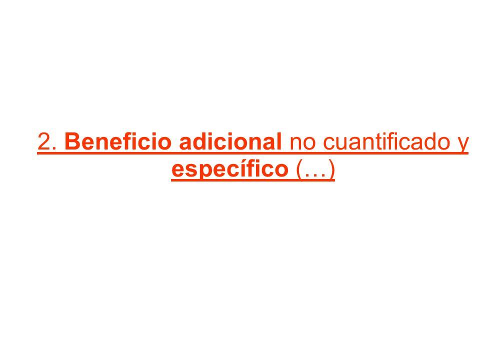 2. Beneficio adicional no cuantificado y específico (…)
