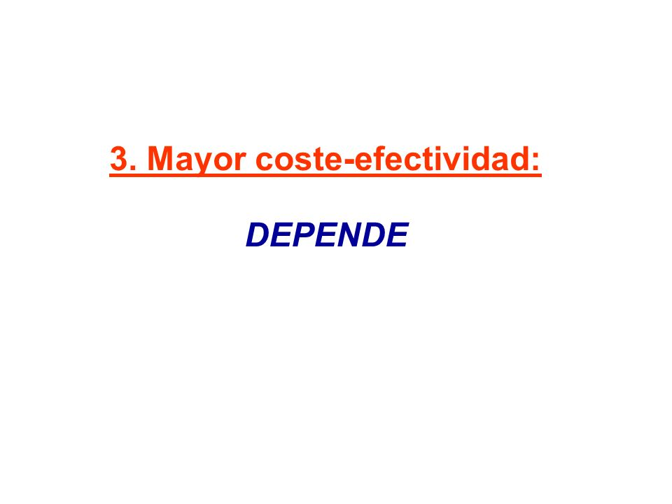 3. Mayor coste-efectividad: DEPENDE