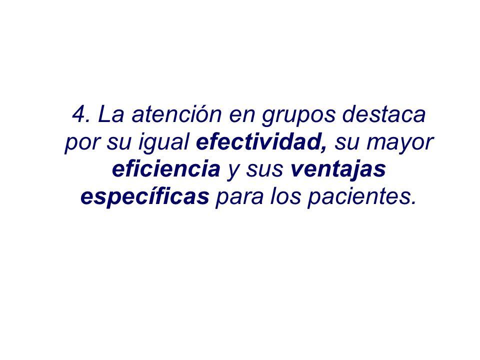 4. La atención en grupos destaca por su igual efectividad, su mayor eficiencia y sus ventajas específicas para los pacientes.
