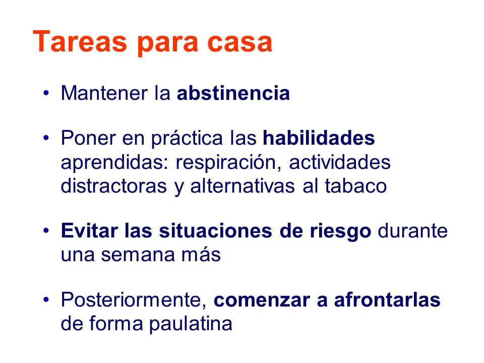 Tareas para casa Mantener la abstinencia Poner en práctica las habilidades aprendidas: respiración, actividades distractoras y alternativas al tabaco