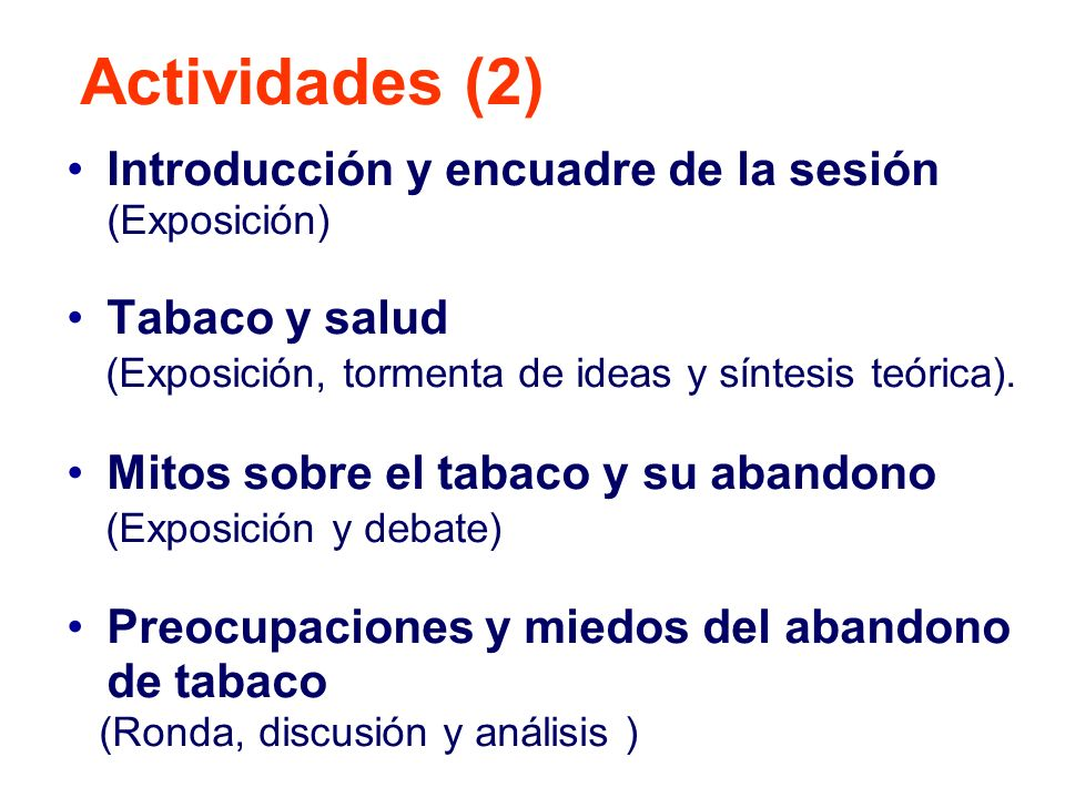 Introducción y encuadre de la sesión (Exposición) Tabaco y salud (Exposición, tormenta de ideas y síntesis teórica). Mitos sobre el tabaco y su abando