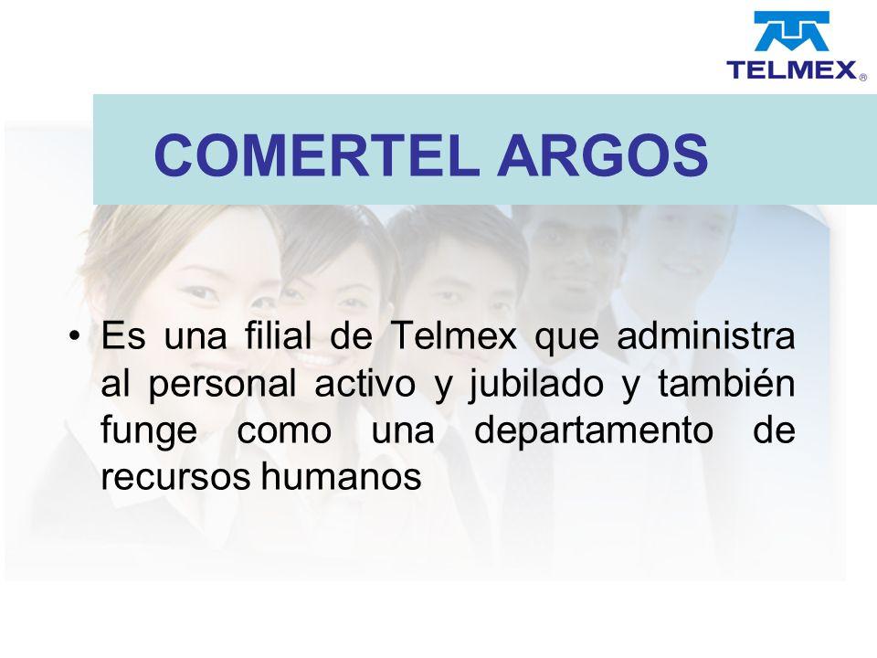 COMERTEL ARGOS Es una filial de Telmex que administra al personal activo y jubilado y también funge como una departamento de recursos humanos