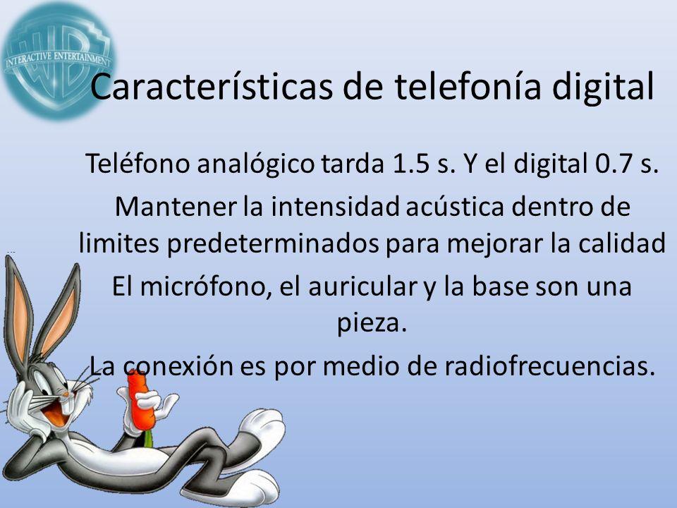 Características de telefonía digital Teléfono analógico tarda 1.5 s. Y el digital 0.7 s. Mantener la intensidad acústica dentro de limites predetermin