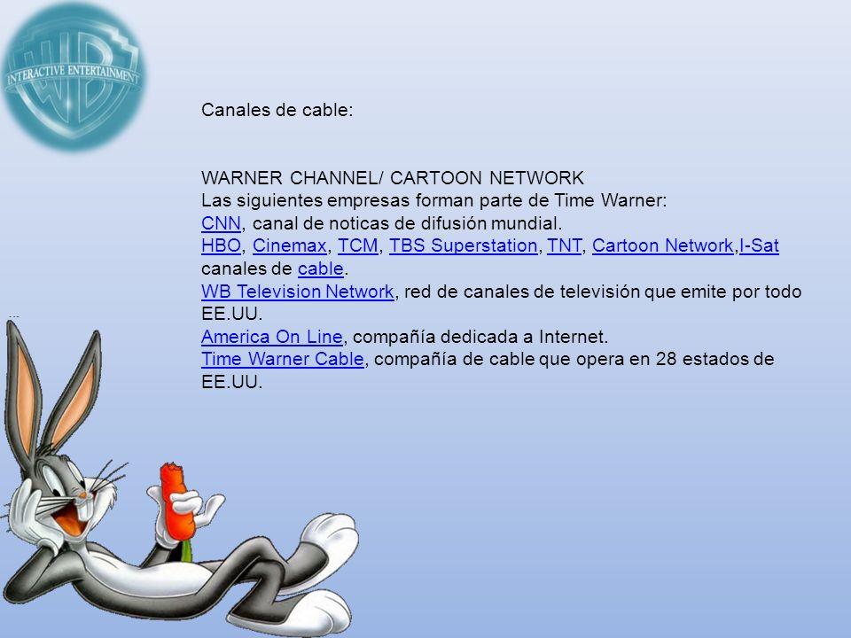 Canales de cable: WARNER CHANNEL/ CARTOON NETWORK Las siguientes empresas forman parte de Time Warner: CNNCNN, canal de noticas de difusión mundial. H