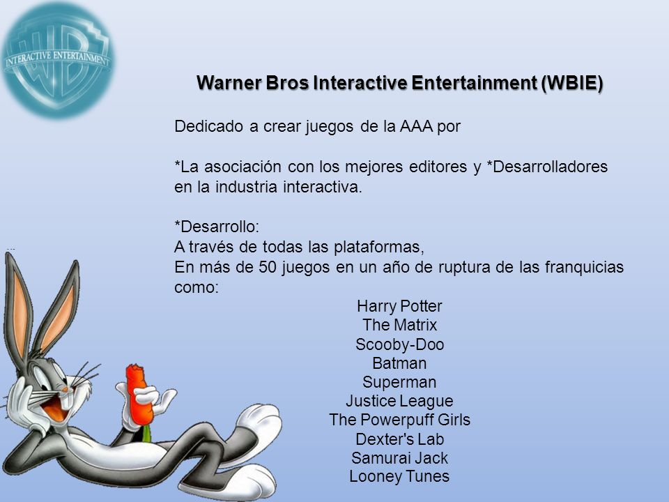 Warner Bros Interactive Entertainment (WBIE) Dedicado a crear juegos de la AAA por *La asociación con los mejores editores y *Desarrolladores en la in