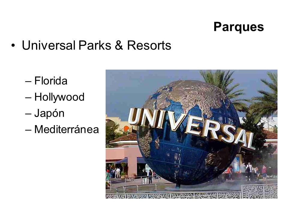 Parques Universal Parks & Resorts –Florida –Hollywood –Japón –Mediterránea