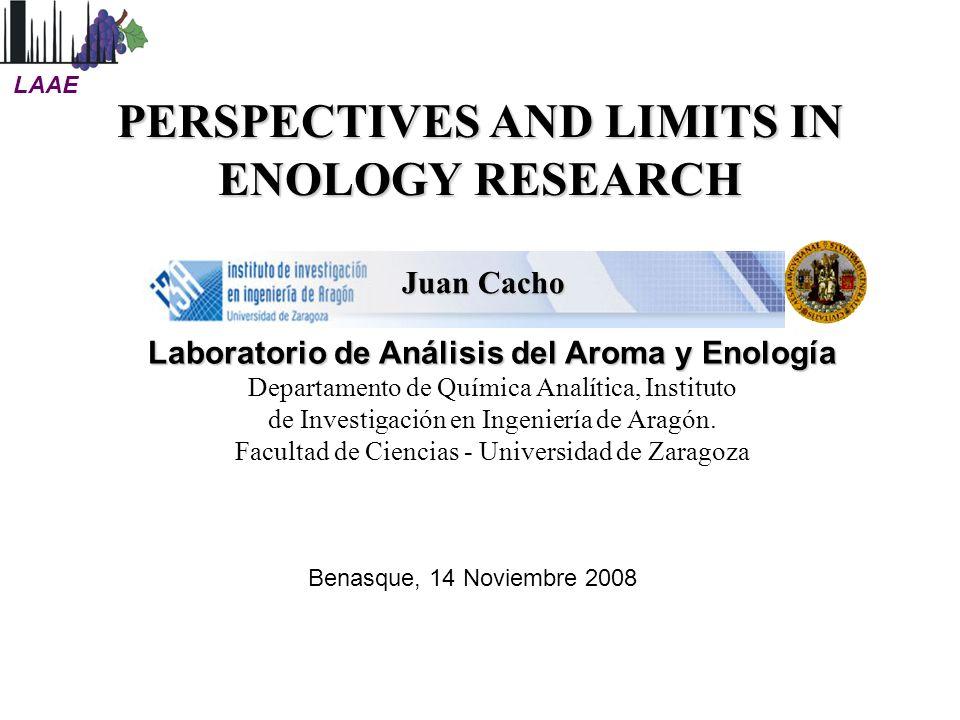 PERSPECTIVES AND LIMITS IN ENOLOGY RESEARCH Juan Cacho Laboratorio de Análisis del Aroma y Enología Departamento de Química Analítica, Instituto de In