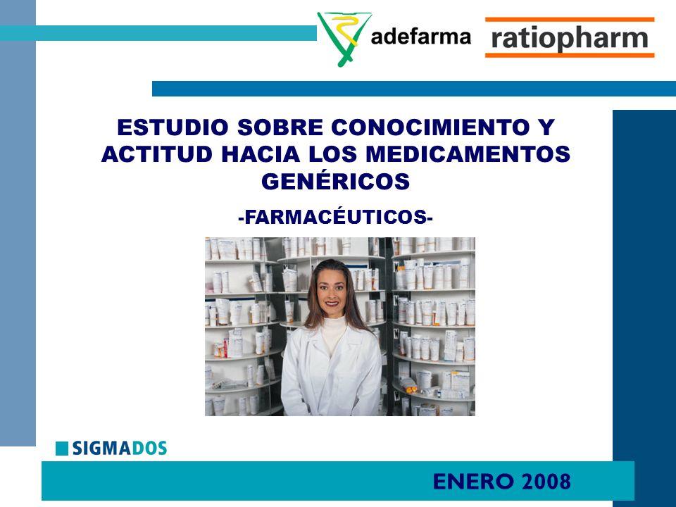 ENERO 2008 ESTUDIO SOBRE CONOCIMIENTO Y ACTITUD HACIA LOS MEDICAMENTOS GENÉRICOS -FARMACÉUTICOS-