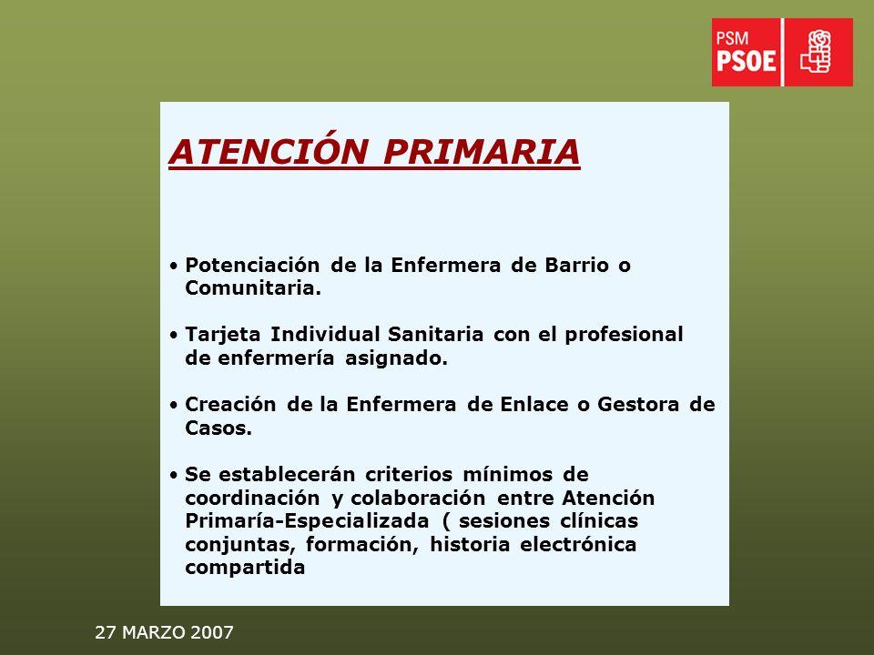 27 MARZO 2007 ATENCIÓN PRIMARIA Potenciación de la Enfermera de Barrio o Comunitaria.
