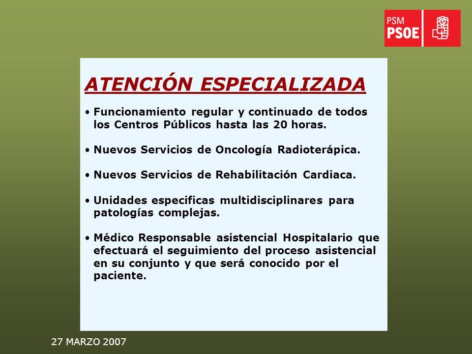 27 MARZO 2007 ATENCIÓN ESPECIALIZADA Funcionamiento regular y continuado de todos los Centros Públicos hasta las 20 horas.
