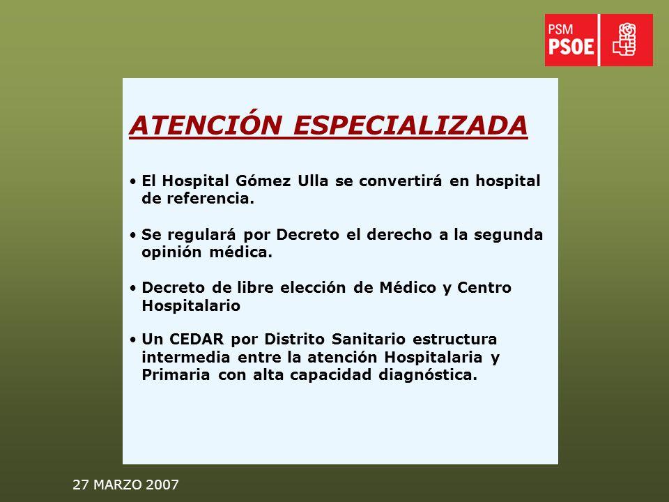 27 MARZO 2007 ATENCIÓN ESPECIALIZADA El Hospital Gómez Ulla se convertirá en hospital de referencia.