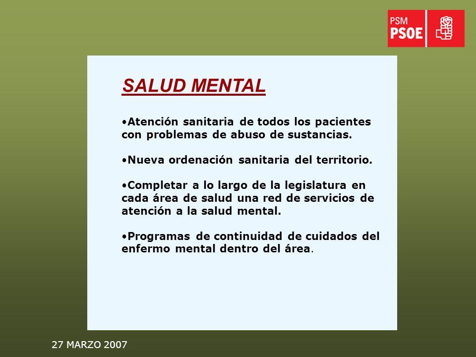 27 MARZO 2007 SALUD MENTAL Atención sanitaria de todos los pacientes con problemas de abuso de sustancias.