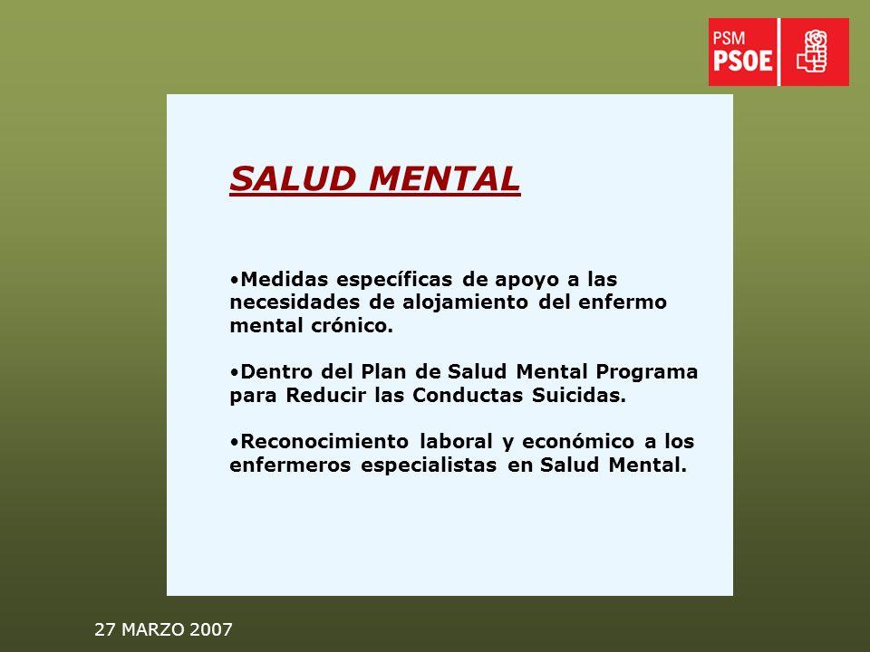 27 MARZO 2007 SALUD MENTAL Medidas específicas de apoyo a las necesidades de alojamiento del enfermo mental crónico.