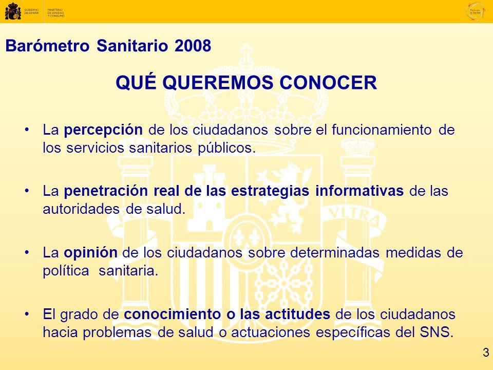 Barómetro Sanitario 2008 QUÉ QUEREMOS CONOCER La percepción de los ciudadanos sobre el funcionamiento de los servicios sanitarios públicos.