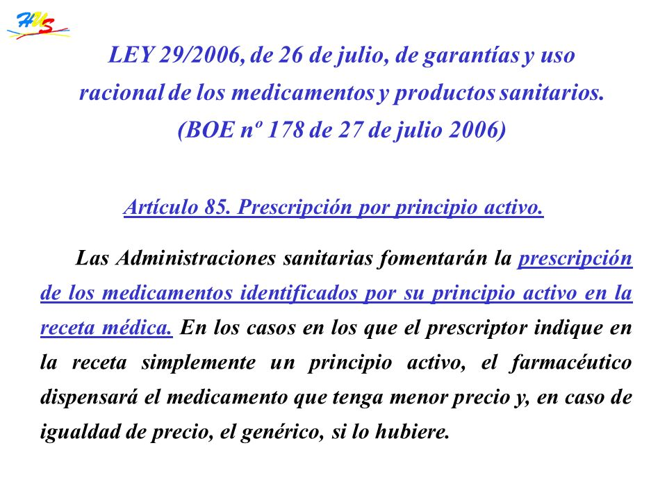 Las Administraciones sanitarias fomentarán la prescripción de los medicamentos identificados por su principio activo en la receta médica. En los casos