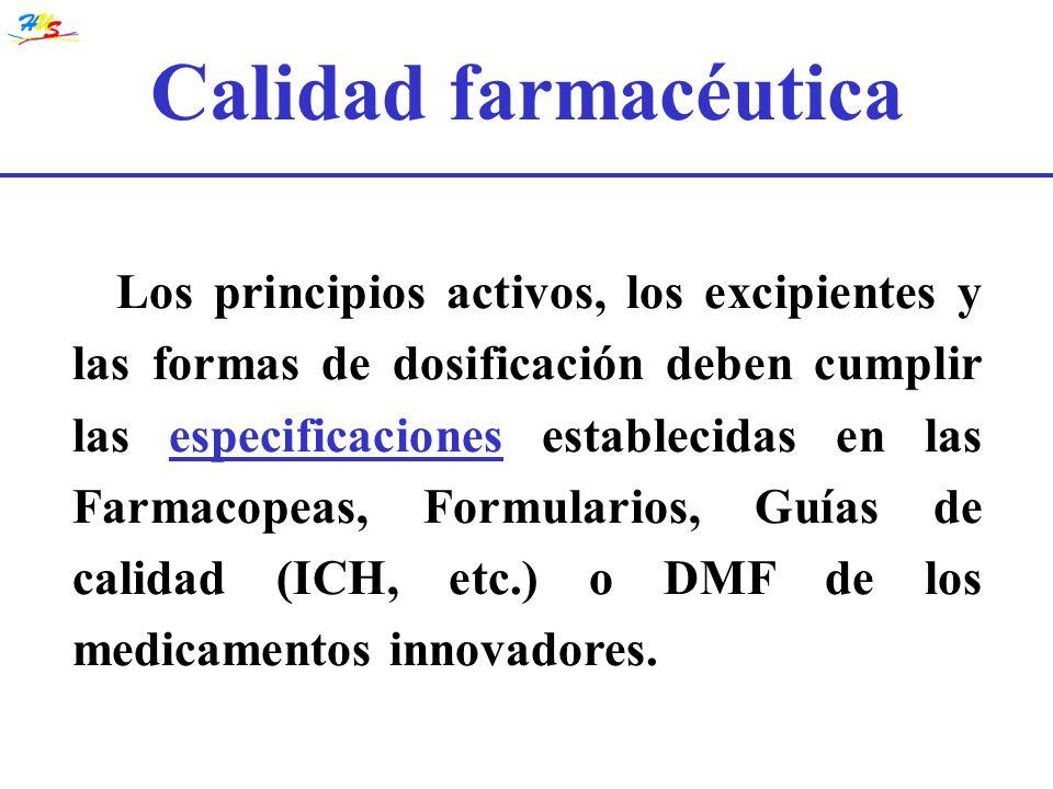 Calidad farmacéutica Los principios activos, los excipientes y las formas de dosificación deben cumplir las especificaciones establecidas en las Farma
