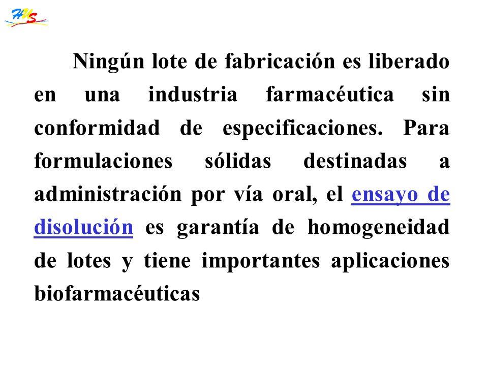 Ningún lote de fabricación es liberado en una industria farmacéutica sin conformidad de especificaciones. Para formulaciones sólidas destinadas a admi
