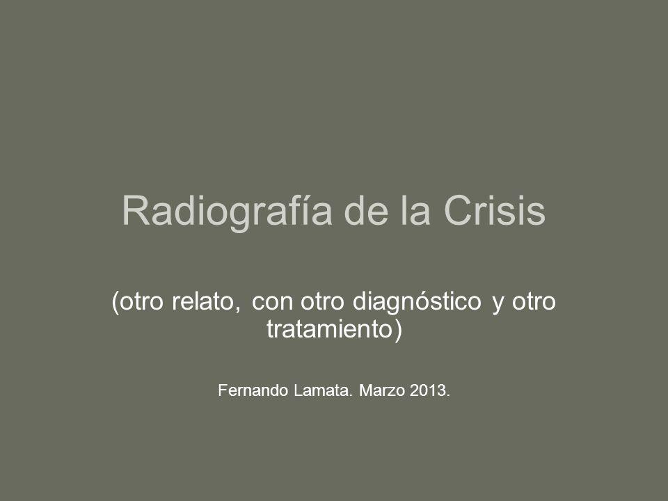 Radiografía de la Crisis (otro relato, con otro diagnóstico y otro tratamiento) Fernando Lamata.