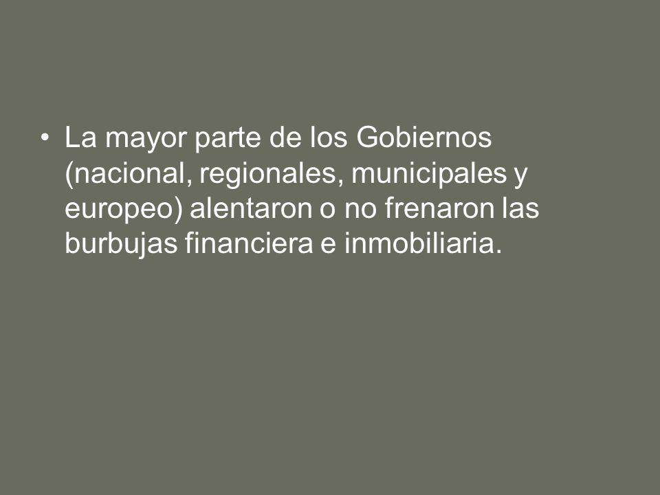 La mayor parte de los Gobiernos (nacional, regionales, municipales y europeo) alentaron o no frenaron las burbujas financiera e inmobiliaria.