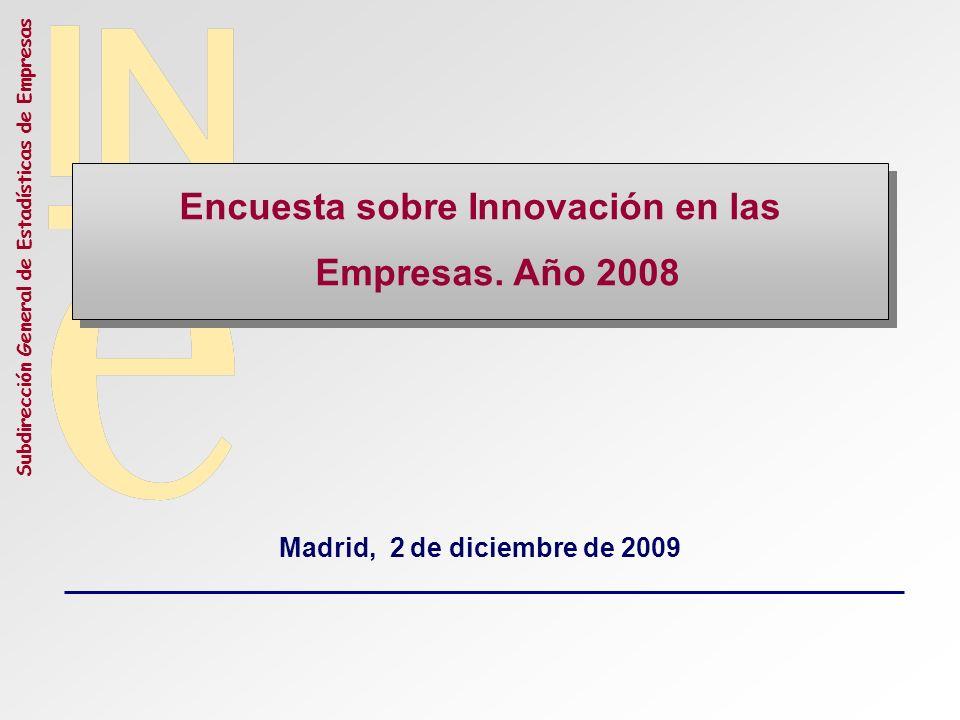 Subdirección General de Estadísticas de Empresas Informar sobre el proceso de innovación en cuanto a: -actividades innovadoras, -coste de la innovación, -impacto económico de la innovación.