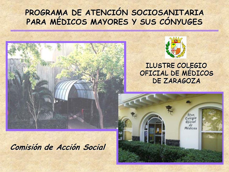 PROGRAMA DE ATENCIÓN SOCIOSANITARIA PARA MÉDICOS MAYORES Y SUS CÓNYUGES ILUSTRE COLEGIO OFICIAL DE MÉDICOS DE ZARAGOZA Comisión de Acción Social