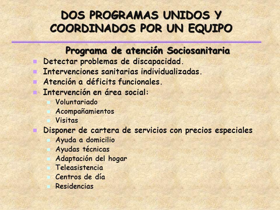 DOS PROGRAMAS UNIDOS Y COORDINADOS POR UN EQUIPO Programa de atención Sociosanitaria Detectar problemas de discapacidad.