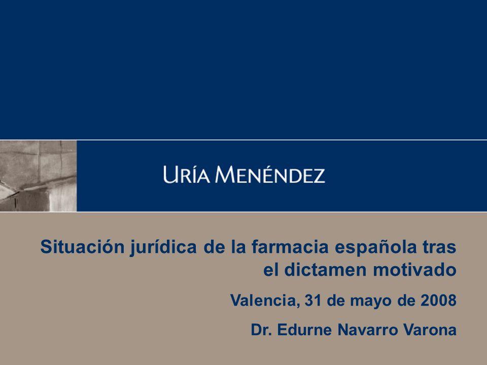 1 Situación jurídica de la farmacia española tras el dictamen motivado Valencia, 31 de mayo de 2008 Dr.