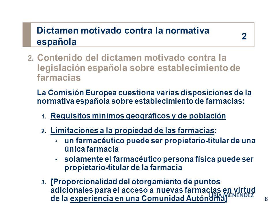 8 2. Contenido del dictamen motivado contra la legislación española sobre establecimiento de farmacias La Comisión Europea cuestiona varias disposicio