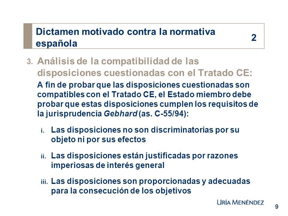 9 3. Análisis de la compatibilidad de las disposiciones cuestionadas con el Tratado CE: A fin de probar que las disposiciones cuestionadas son compati