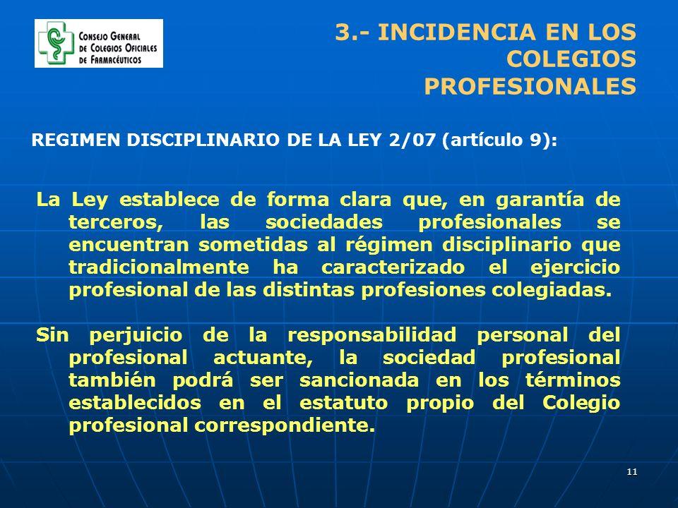 11 3.- INCIDENCIA EN LOS COLEGIOS PROFESIONALES La Ley establece de forma clara que, en garantía de terceros, las sociedades profesionales se encuentr
