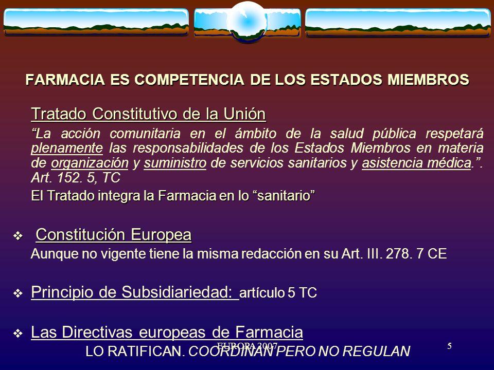 EUROPA 20075 FARMACIA ES COMPETENCIA DE LOS ESTADOS MIEMBROS Tratado Constitutivo de la Unión La acción comunitaria en el ámbito de la salud pública respetará plenamente las responsabilidades de los Estados Miembros en materia de organización y suministro de servicios sanitarios y asistencia médica..